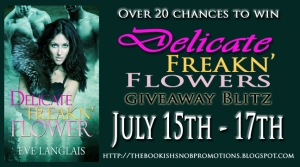 Delicate Freakn' Flower Giveaway Blitz July 15th - July 17th