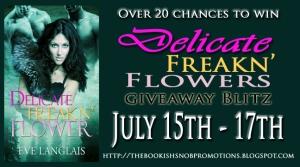 Delicate Freakn' Flower Giveaway Blitz July 15th - July 17th